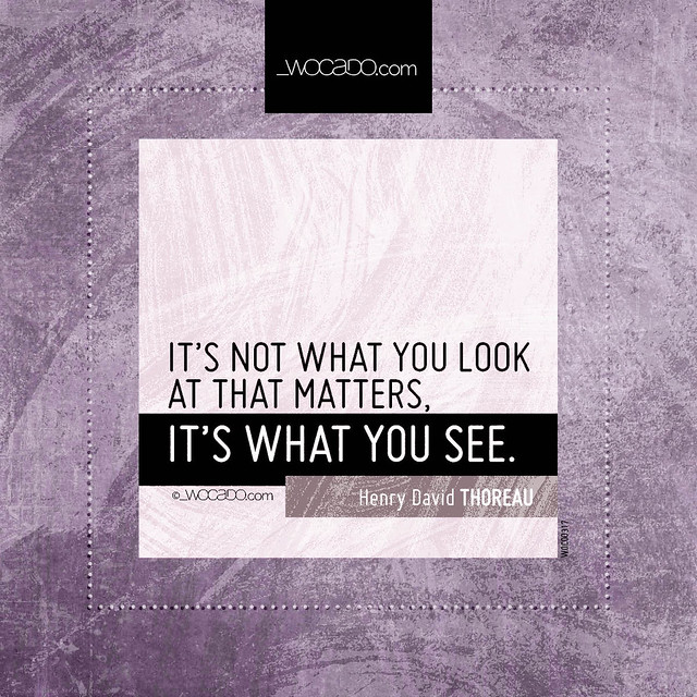 It's not what you look at that matters by WOCADO.com