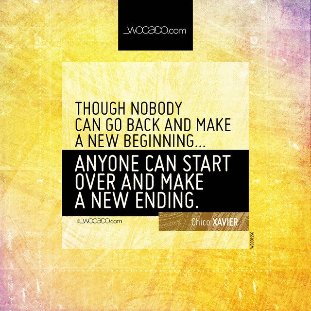 Though nobody can go back and make a new beginning by WOCADO.com