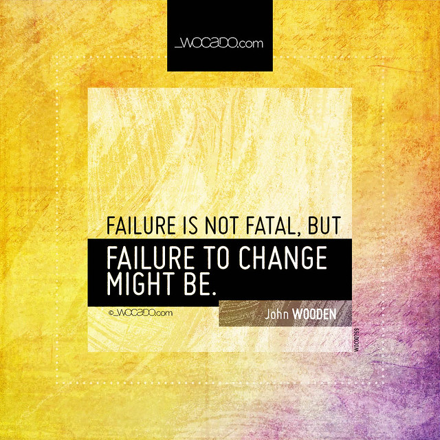 Failure is not fatal ~ @WoodensWisdom