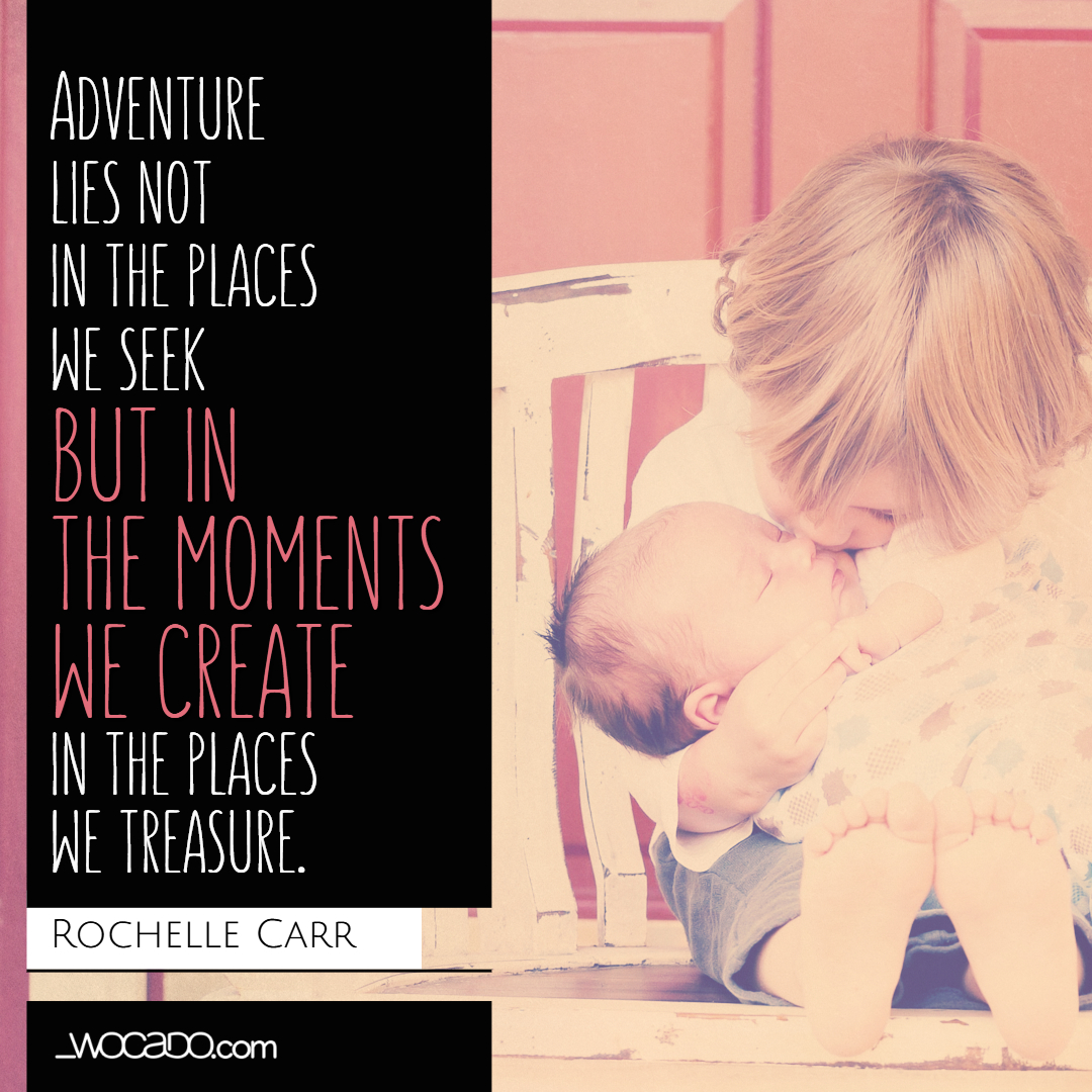 Advenure Lies Not In The Places We Seek Quote